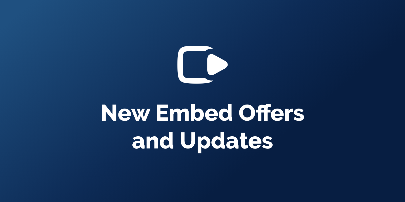 New Embed Updates and Offer