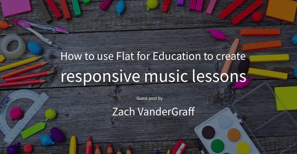 How To Use Flat For Education To Create Responsive Music Lessons