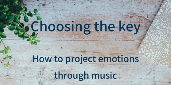 How to project emotions through music: choosing the key