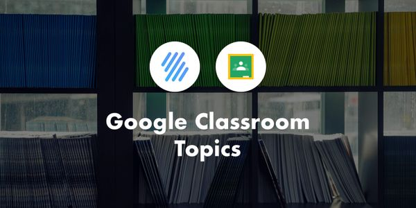 Support for Google Classroom Topics